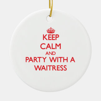 Keep Calm and Party With a Waitress Double-Sided Ceramic Round Christmas Ornament