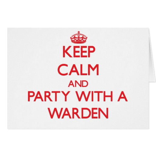 Keep Calm and Party With a Warden Greeting Card