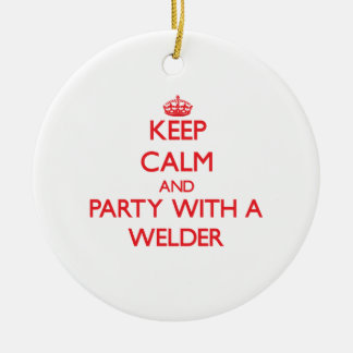 Keep Calm and Party With a Welder Ceramic Ornament