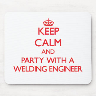 Keep Calm and Party With a Welding Engineer Mouse Pad