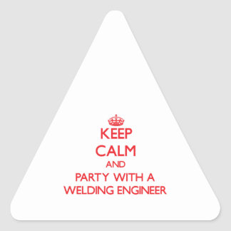 Keep Calm and Party With a Welding Engineer Triangle Sticker