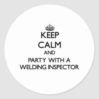 Keep Calm and Party With a Welding Inspector Classic Round Sticker