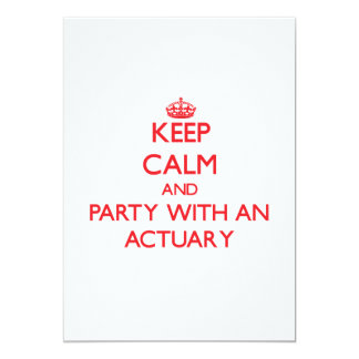 """Keep Calm and Party With an Actuary 5"""" X 7"""" Invitation Card"""