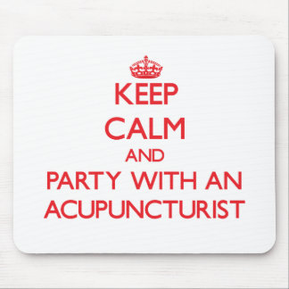 Keep Calm and Party With an Acupuncturist Mousepads