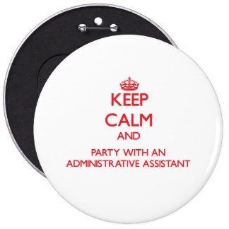 Keep Calm and Party With an Administrative Assista Pinback Buttons