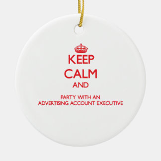 Keep Calm and Party With an Advertising Account Ex Christmas Ornament