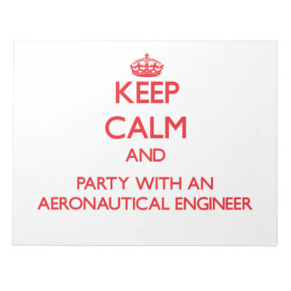Keep Calm and Party With an Aeronautical Engineer Memo Pads