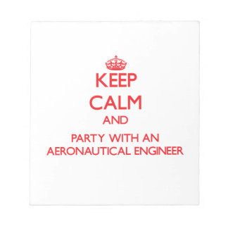 Keep Calm and Party With an Aeronautical Engineer Memo Notepads