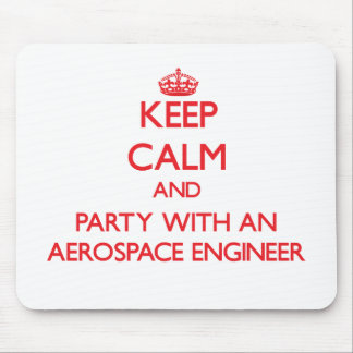 Keep Calm and Party With an Aerospace Engineer Mouse Pad
