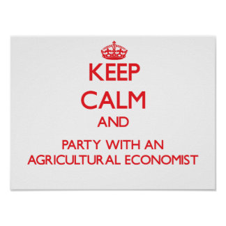 Keep Calm and Party With an Agricultural Economist Print