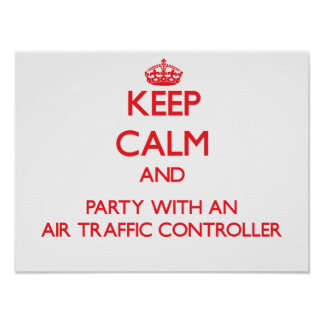 Keep Calm and Party With an Air Traffic Controller Print