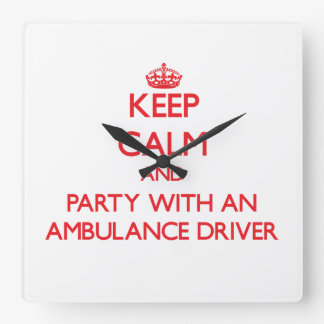 Keep Calm and Party With an Ambulance Driver Square Wall Clocks