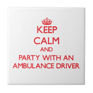 Keep Calm and Party With an Ambulance Driver Small Square Tile