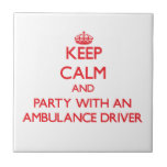 Keep Calm and Party With an Ambulance Driver Ceramic Tiles