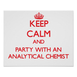Keep Calm and Party With an Analytical Chemist Posters