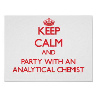 Keep Calm and Party With an Analytical Chemist Print