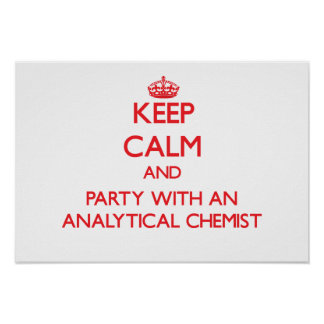Keep Calm and Party With an Analytical Chemist Poster