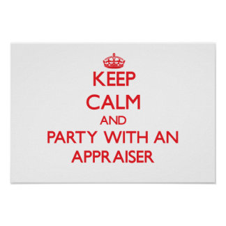 Keep Calm and Party With an Appraiser Poster
