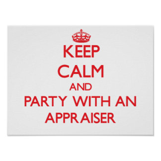 Keep Calm and Party With an Appraiser Posters