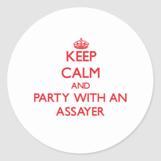 Keep Calm and Party With an Assayer Classic Round Sticker