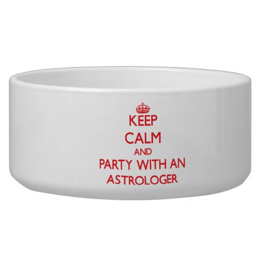 Keep Calm and Party With an Astrologer Dog Bowls