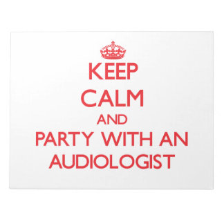 Keep Calm and Party With an Audiologist Memo Notepads