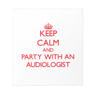 Keep Calm and Party With an Audiologist Scratch Pads