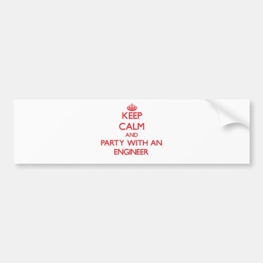 Keep Calm and Party With an Engineer Car Bumper Sticker
