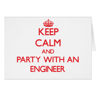 Keep Calm and Party With an Engineer Card