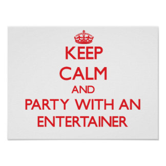 Keep Calm and Party With an Entertainer Posters