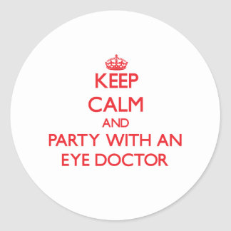 Keep Calm and Party With an Eye Doctor Classic Round Sticker