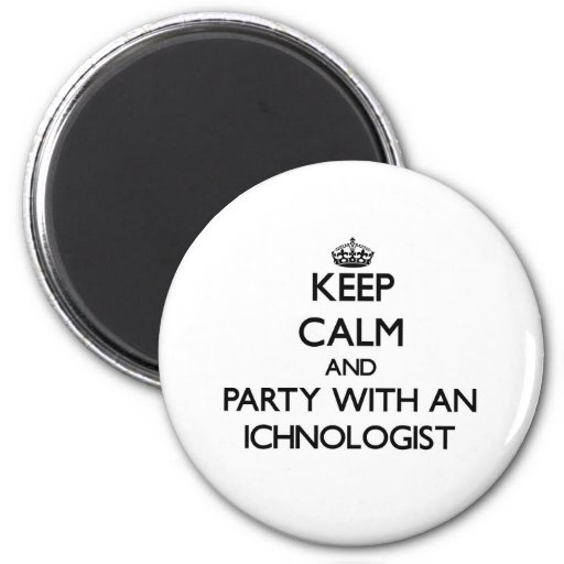 Keep Calm and Party With an Ichnologist Fridge Magnets