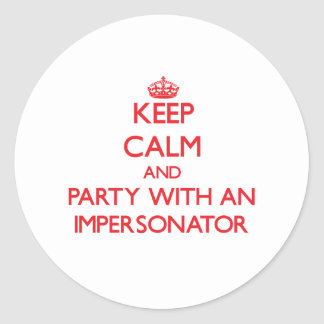 Keep Calm and Party With an Impersonator Classic Round Sticker
