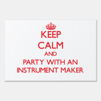 Keep Calm and Party With an Instrument Maker Yard Sign