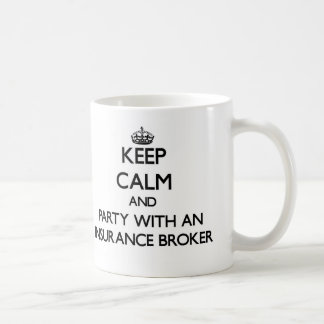 Keep Calm and Party With an Insurance Broker Coffee Mug