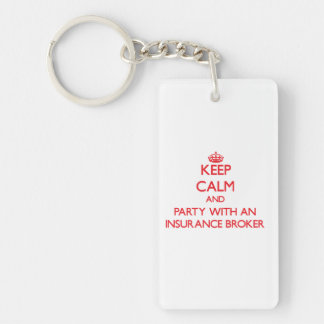 Keep Calm and Party With an Insurance Broker Double-Sided Rectangular Acrylic Keychain