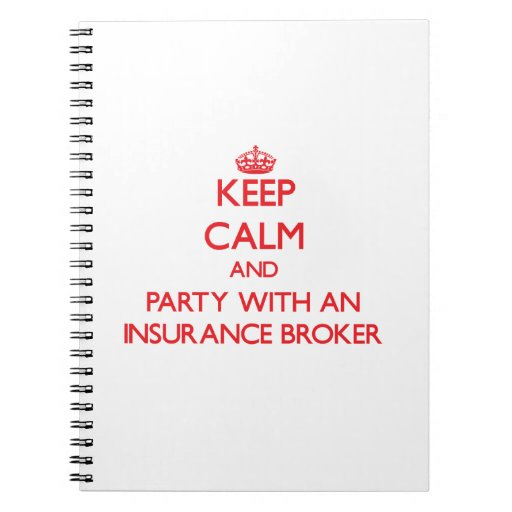 Keep Calm and Party With an Insurance Broker Spiral Notebook
