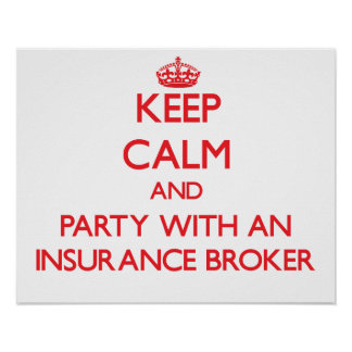 Keep Calm and Party With an Insurance Broker Posters