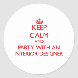 Keep Calm and Party With an Interior Designer Classic Round Sticker