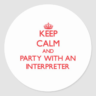 Keep Calm and Party With an Interpreter Classic Round Sticker