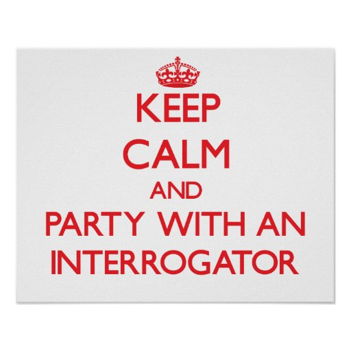 Keep Calm and Party With an Interrogator Poster