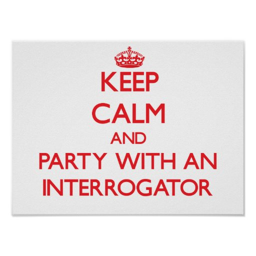 Keep Calm and Party With an Interrogator Print