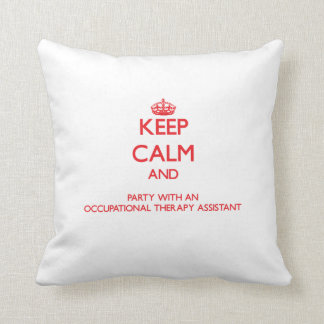 Keep Calm and Party With an Occupational Therapy A Throw Pillow