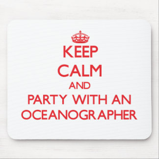 Keep Calm and Party With an Oceanographer Mouse Pads