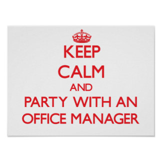 Keep Calm and Party With an Office Manager Poster