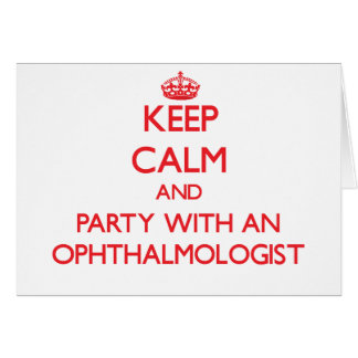 Keep Calm and Party With an Ophthalmologist Greeting Card