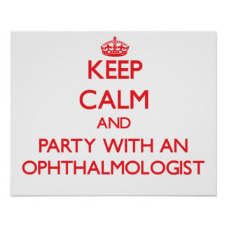 Keep Calm and Party With an Ophthalmologist Posters