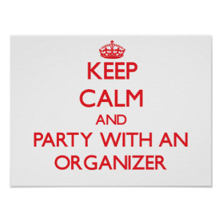 Keep Calm and Party With an Organizer Posters