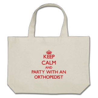 Keep Calm and Party With an Orthopedist Canvas Bag
