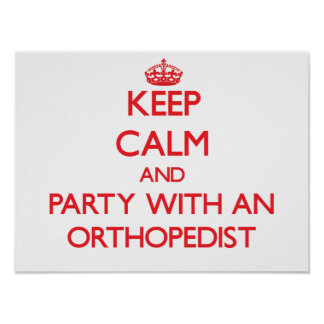 Keep Calm and Party With an Orthopedist Poster